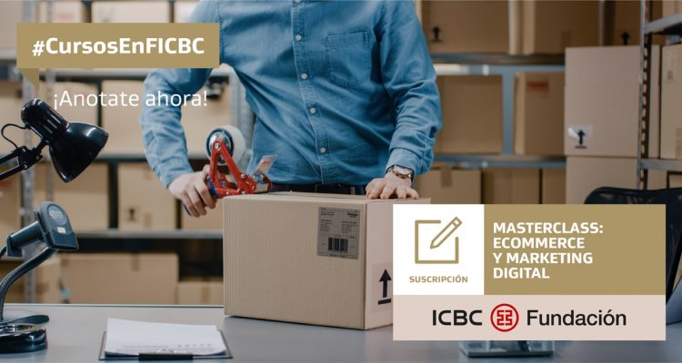 Fundación ICBC -MASTERCLASS DE ECOMMERCE Y MARKETING DIGITAL